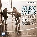 Fast ein bißchen Frühling Performance by Alex Capus Narrated by Christian Redl, Boris Aljinović, Matthias Haase