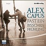 Fast ein bißchen Frühling | Alex Capus