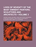 Lives of Seventy of the Most Eminent Painters, Sculptors and Architects (Volume 3) (0217505112) by Vasari, Giorgio