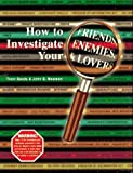 img - for How to Investigate Your Friends, Enemies, and Lovers by Trent Sands book / textbook / text book