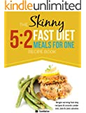 The Skinny 5:2 Fast Diet Meals For One: Single Serving Fast Day Recipes & Snacks Under 100, 200 & 300 Calories (English Edition)