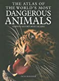 Paula Hammond The Atlas of the World's Most Dangerous Animals: Mapping Nature's Born Killers