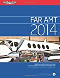 FAR/AMT 2014: Federal Aviation Regulations for Aviation Maintenance Technicians (FAR/AIM series)