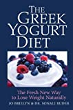 The Greek Yogurt Diet: The Fresh New Way to Lose Weight Naturally