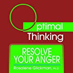 Resolve Your Anger: With Optimal Thinking | Rosalene Glickman