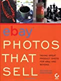 img - for eBay Photos That Sell: Taking Great Product Shots for eBay and Beyond book / textbook / text book