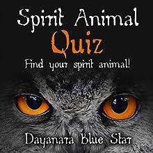 Spirit Animal Quiz: Find Your Spirit Animal! (Dayanara Blue Star Books) (       UNABRIDGED) by Dayanara Blue Star Narrated by Mark Barnard