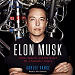 Elon Musk: Tesla, SpaceX, and the Quest for a Fantastic Future (       UNABRIDGED) by Ashlee Vance Narrated by Fred Sanders