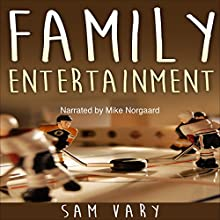 Family Entertainment (       UNABRIDGED) by Sam Vary Narrated by Mike Norgaard
