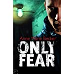 Only Fear (       UNABRIDGED) by Anne Marie Becker Narrated by Andrea Gallo