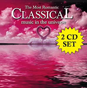The Most Romantic Classical Music In The Universe [2 CD]