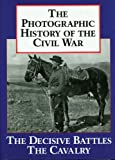 The Photographic History of the Civil War, Vol. 2: The Decisive Battles the Calvalry (1555211992) by Rodenbough, Theo F