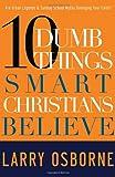 Ten Dumb Things Smart Christians Believe (1601421508) by Osborne, Larry