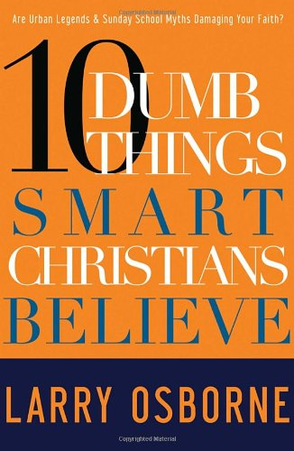 Ten Dumb Things Smart Christians Believe: Larry Osborne: 9781601421500: Amazon.com: Books