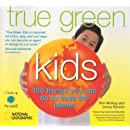 True Green Kids: 100 Things You Can Do to Save the Planet