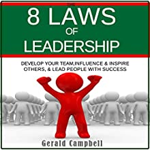 The 8 Laws of Leadership: Develop Your Team, Influence & Inspire Others, & Lead People with Success Audiobook by Gerald Campbell Narrated by Jon Wilkins