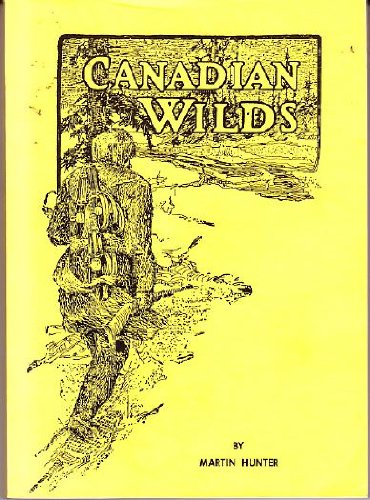 Canadian Wilds - Tells About The Hudson's Bay Company, Northern Indians And Their Modes Of Hunting, Trapping, Etc., Hunter, Martin