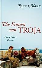 Die Frauen von Troja. Historischer Roman. by…