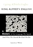img - for King Alfred's English: A History of the Language We Speak and Why We Should Be Glad We Do book / textbook / text book