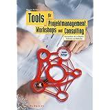 """Tools f�r Projektmanagement, Workshops und Consulting: Kompendium der wichtigsten Techniken und Methodenvon """"Nicolai Andler"""""""