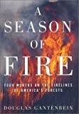img - for A Season of Fire: Four Months on the Firelines of America's Forests by Douglas Gantenbein (2003-08-25) book / textbook / text book