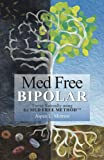 Med Free Bipolar: Thrive Naturally using the Med Free MethodTM (Med Free MethodTM Book Series: Natural Cures Bipolar)