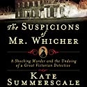 The Suspicions of Mr. Whicher: The Undoing of a Great Victorian Detective (       UNABRIDGED) by Kate Summerscale Narrated by Simon Vance