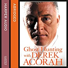 Ghost Hunting with Derek Acorah (       ABRIDGED) by Derek Acorah Narrated by Derek Acorah