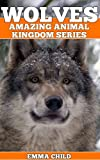 WOLVES: Fun Facts and Amazing Photos of Animals in Nature (Amazing Animal Kingdom)