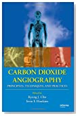 Carbon Dioxide Angiography: Principles, Techniques, and Practices