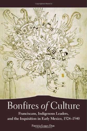 Bonfires Of Culture: Franciscans, Indigenous Leaders, And The Inquisition In Early Mexico, 1524-1540 front-927600