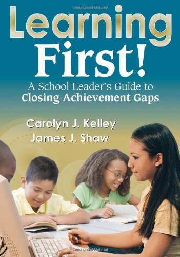 Learning First!: A School Leader's Guide to Closing...
