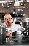Kochen ist Krieg!: Am Herd mit deutschen Profik�chen
