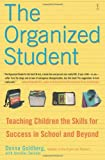 img - for The Organized Student: Teaching Children the Skills for Success in School and Beyond [Paperback] [2005] Original Ed. Donna Goldberg, Jennifer Zwiebel book / textbook / text book
