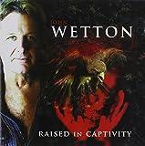 Raised in Captivity by John Wetton