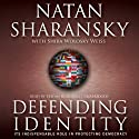 Defending Identity: Its Indispensable Role in Defending Democracy (       UNABRIDGED) by Natan Sharansky, Shira Wolosky Weiss Narrated by Stefan Rudnicki