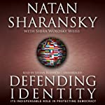 Defending Identity: Its Indispensable Role in Defending Democracy | Natan Sharansky,Shira Wolosky Weiss