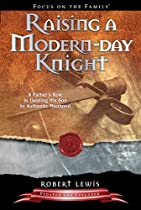 Raising a Modern-Day Knight: A Father's Role in Guiding His Son to Authentic Manhood by Robert Lewis