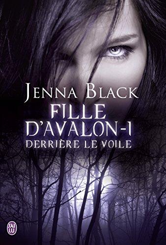 Jenna Black - Fille d'Avalon - 1 - Derrière le voile: Derrière le voile