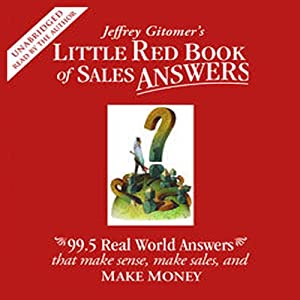 Little Red Book of Sales Answers: 99.5 Real Life Answers that Make Sense, Sales, and Money | [Jeffrey Gitomer]