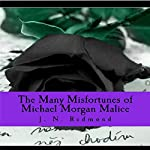 The Many Misfortunes of Michael Morgan Malice | J. N. Redmond