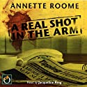 A Real Shot in the Arm (       UNABRIDGED) by Annette Roome Narrated by Jacqueline King