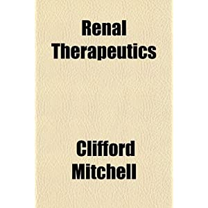 Renal Therapeutics; Including Also a Study of the Etiology, Pathology, Diagnosis and Medical Treatment of Diseases of the Urinary Tract 51IRmjNM9vL._SL500_AA300_