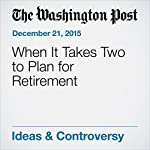 When It Takes Two to Plan for Retirement | Rodney Brooks