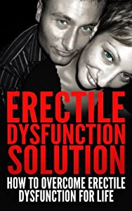 Erectile Dysfunction Solution (Health and Wellness Book 1)