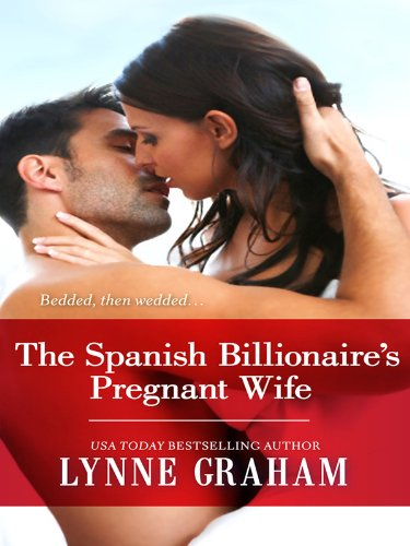 The Spanish Billionaire's Pregnant Wife (Billionaire Collection) by Lynne Graham