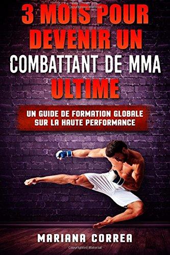 3 MOIS POUR DEVENIR Un COMBATTANT DE MMA ULTIME: UN GUIDE DE FORMATION GLOBALE SUR La HAUTE PERFORMANCE (French Edition)