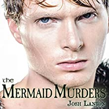 The Mermaid Murders: The Art of Murder, Book 1 Audiobook by Josh Lanyon Narrated by Kale Williams