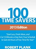 Acquista 100 Time Savers: Start Less, Finish More, and Cut 10 Minutes a Day from Your Schedule to Gain 60 Hours of Free Time Per Year [Edizione Kindle]