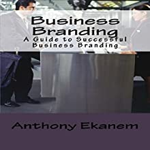 Business Branding: A Guide to Successful Business Branding Audiobook by Anthony Ekanem Narrated by Mercedes Phillips